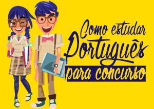 Como estudar Português para concurso e acertar toda sua prova