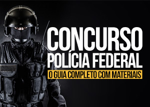 Concurso Polícia Federal (PF): o Guia Completo com materiais
