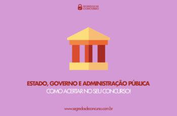 Estado, Governo e Administração Pública: como acertar no seu concurso!